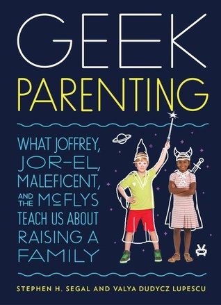 Mini Review: Geek Parenting by Stephen H. Segal and Valya Dudycz Lupescu